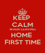 KEEP  CALM WHEN LEAVING HOME  FIRST TIME - Personalised Poster A4 size