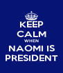 KEEP CALM WHEN NAOMI IS PRESIDENT - Personalised Poster A4 size