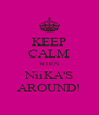 KEEP CALM WHEN NiiKA'S AROUND! - Personalised Poster A4 size