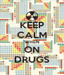 KEEP CALM WHEN ON DRUGS - Personalised Poster A4 size