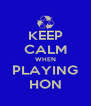 KEEP CALM WHEN PLAYING HON - Personalised Poster A4 size
