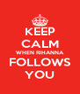 KEEP CALM WHEN RIHANNA FOLLOWS YOU - Personalised Poster A4 size