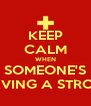 KEEP CALM WHEN SOMEONE'S HAVING A STROKE - Personalised Poster A4 size
