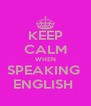 KEEP CALM WHEN SPEAKING  ENGLISH  - Personalised Poster A4 size