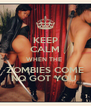 KEEP CALM WHEN THE  ZOMBIES COME NQ GOT YOU  - Personalised Poster A4 size