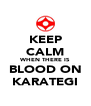 KEEP CALM WHEN THERE IS BLOOD ON KARATEGI - Personalised Poster A4 size
