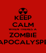 KEEP CALM WHEN THERES A ZOMBIE APOCALYSPE - Personalised Poster A4 size