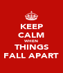 KEEP CALM WHEN THINGS FALL APART - Personalised Poster A4 size