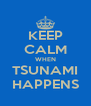 KEEP CALM WHEN TSUNAMI HAPPENS - Personalised Poster A4 size