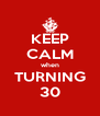 KEEP CALM when TURNING 30 - Personalised Poster A4 size