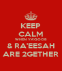 KEEP CALM WHEN YA'QOOB & RA'EESAH ARE 2GETHER - Personalised Poster A4 size