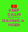 KEEP CALM WHEN YOU  DATING A  TIGER - Personalised Poster A4 size