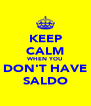 KEEP CALM WHEN YOU DON'T HAVE SALDO - Personalised Poster A4 size