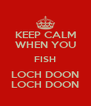 KEEP CALM WHEN YOU FISH LOCH DOON LOCH DOON - Personalised Poster A4 size