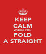KEEP CALM WHEN YOU FOLD A STRAIGHT - Personalised Poster A4 size