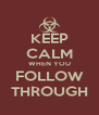 KEEP CALM WHEN YOU FOLLOW THROUGH - Personalised Poster A4 size