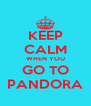 KEEP CALM WHEN YOU GO TO PANDORA - Personalised Poster A4 size