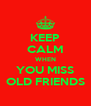 KEEP CALM WHEN YOU MISS OLD FRIENDS - Personalised Poster A4 size