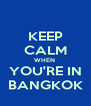 KEEP CALM WHEN  YOU'RE IN BANGKOK - Personalised Poster A4 size