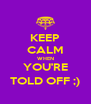 KEEP CALM WHEN YOU'RE TOLD OFF ;) - Personalised Poster A4 size