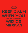 KEEP CALM WHEN YOU  SEE ME FOREDAY WID DE  MERKAS - Personalised Poster A4 size