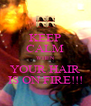 KEEP CALM WHEN YOUR HAIR IS ON FIRE!!! - Personalised Poster A4 size