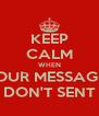 KEEP CALM WHEN YOUR MESSAGES DON'T SENT - Personalised Poster A4 size