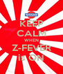 KEEP CALM WHEN Z-FEVER is ON - Personalised Poster A4 size