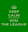 KEEP CALM wher goint to WIN THE LEAGUE - Personalised Poster A4 size