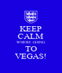 KEEP CALM WHERE GOING TO VEGAS! - Personalised Poster A4 size