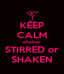 KEEP CALM whether STIRRED or SHAKEN - Personalised Poster A4 size