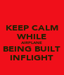 KEEP CALM WHILE AIRPLANE BEING BUILT INFLIGHT - Personalised Poster A4 size