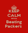 KEEP CALM While Beating Packers  - Personalised Poster A4 size