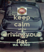 keep calm while drivingyour fiat - Personalised Poster A4 size