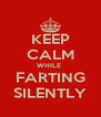 KEEP CALM WHILE  FARTING SILENTLY - Personalised Poster A4 size