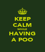 KEEP CALM WHILE HAVING A POO - Personalised Poster A4 size