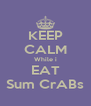 KEEP CALM While i EAT Sum CrABs - Personalised Poster A4 size