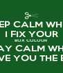 KEEP CALM WHILE I FIX YOUR BOX COLOUR STAY CALM WHEN I GIVE YOU THE BILL - Personalised Poster A4 size