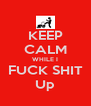 KEEP CALM WHILE I FUCK SHIT Up - Personalised Poster A4 size