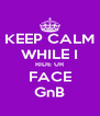 KEEP CALM WHILE I RIDE UR FACE GnB - Personalised Poster A4 size