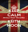KEEP CALM WHILE KEEP MISSING KEITH MOON - Personalised Poster A4 size