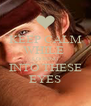 KEEP CALM WHILE  LOOKING INTO THESE EYES - Personalised Poster A4 size