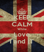 KEEP CALM While Love I and IT - Personalised Poster A4 size