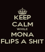 KEEP CALM WHILE MONA FLIPS A SHIT - Personalised Poster A4 size