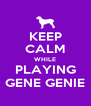 KEEP CALM WHILE PLAYING GENE GENIE - Personalised Poster A4 size
