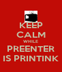 KEEP CALM WHILE PREENTER IS PRINTINK - Personalised Poster A4 size