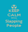 KEEP CALM While Slapping People - Personalised Poster A4 size