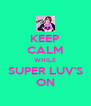 KEEP CALM WHILE SUPER LUV'S ON - Personalised Poster A4 size