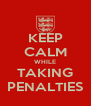 KEEP CALM WHILE TAKING PENALTIES - Personalised Poster A4 size