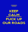 KEEP CALM WHILE THE OLYMPICS FUCK UP OUR ROADS - Personalised Poster A4 size